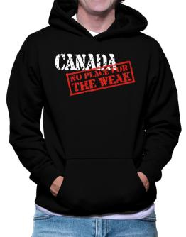 Canada No Place For The Weak Hoodie