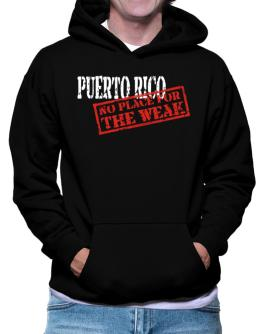 Puerto Rico No Place For The Weak Hoodie