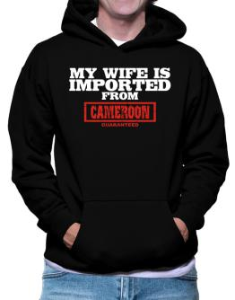 My Wife Is Imported From Cameroon Guaranteed Hoodie