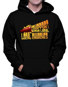 Support Your Local Local Churches Hoodie
