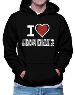 I Love Agricultural Microbiologists Hoodie