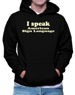 I Speak American Sign Language Hoodie