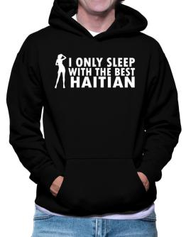 I Only Sleep With The Best Haitian Hoodie