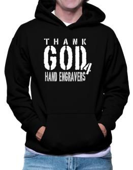 Thank God For Hand Engravers Hoodie