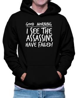 Good Morning I see the assassins have failed! Hoodie