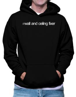 Hashtag Wall And Ceiling Fixer Hoodie