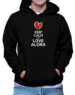 Keep calm and love Alora chalk style Hoodie