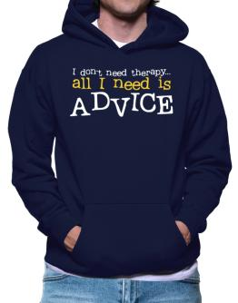 I Don´t Need Theraphy... All I Need Is Advice Hoodie
