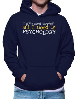 I Don´t Need Theraphy... All I Need Is Psychology Hoodie