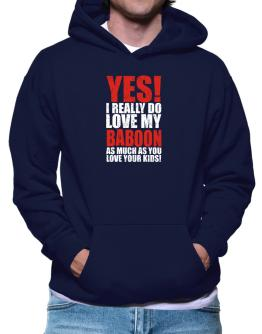 Yes! I Really Do Love My Baboon As Much As You Love Your Kids! Hoodie