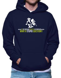 To do Triathlon or not to do Triathlon, what a stupid question!! Hoodie