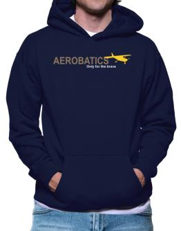 """ Aerobatics - Only for the brave "" Hoodie"