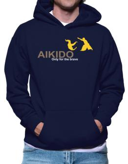 Aikido - Only For The Brave Hoodie