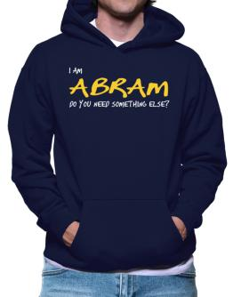 I Am Abram Do You Need Something Else? Hoodie