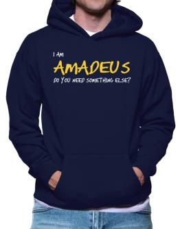 I Am Amadeus Do You Need Something Else? Hoodie