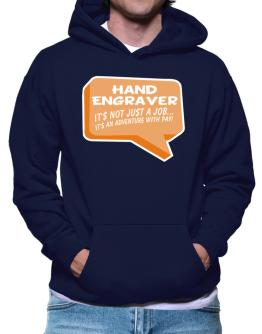 """"""" Hand Engraver """"  Adventure with pay Hoodie"""