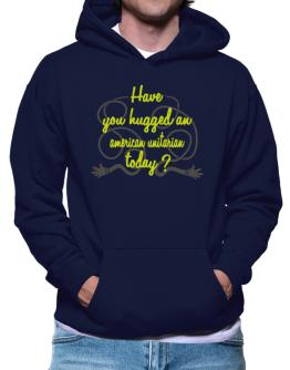 Have You Hugged An American Unitarian Today? Hoodie