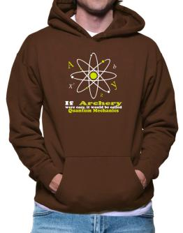 If Archery Were Easy, It Would Be Called Quantum Mechanics Hoodie