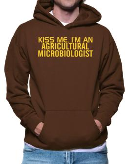 Kiss Me, I Am An Agricultural Microbiologist Hoodie