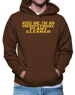 Kiss Me, I Am An Industrial Plant Cleaner Hoodie