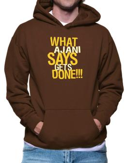 What Ajani Says Gets Done!!! Hoodie