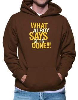 What Alroy Says Gets Done!!! Hoodie