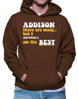 Addison There Are Many... But I (obviously) Am The Best Hoodie