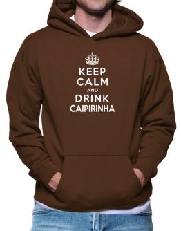 Keep calm and drink Caipirinha Hoodie
