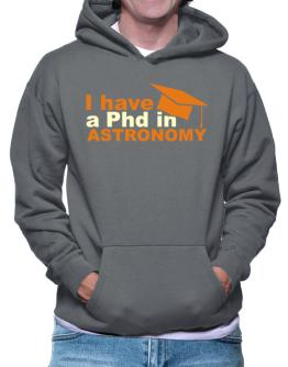 I Have A Phd In Astronomy Hoodie