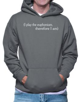 Polera Con Capucha de I Play The Euphonium, Therefore I Am