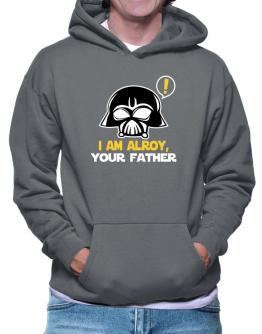 I Am Alroy, Your Father Hoodie
