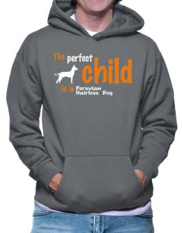The Perfect Child Is A Peruvian Hairless Dog Hoodie