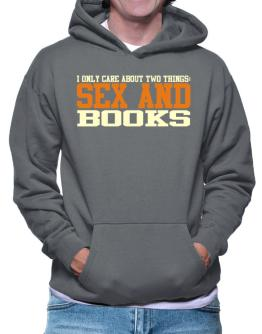 I Only Care About Two Things: Sex And Books Hoodie