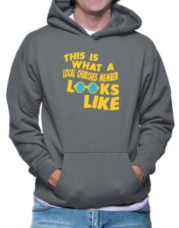 This Is What A Local Churches Member Looks Like Hoodie