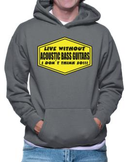 Live Without Acoustic Bass Guitars , I Don