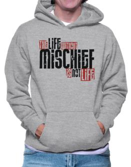 Life Without Mischief Is Not Life Hoodie