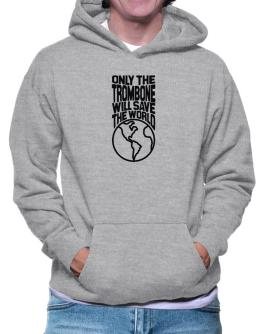 Only The Trombone Will Save The World Hoodie