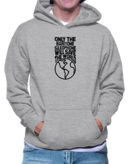 Only The Baritone Saxophone Will Save The World Hoodie