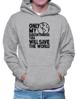 Only My Subcontrabass Tuba Will Save The World Hoodie