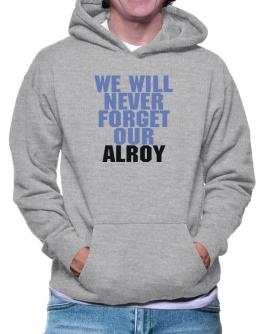 We Will Never Forget Our Alroy Hoodie