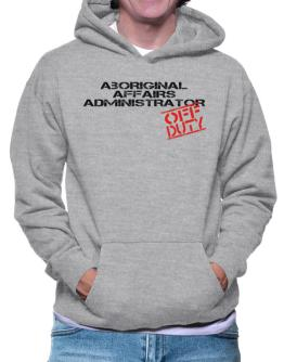Aboriginal Affairs Administrator - Off Duty Hoodie
