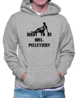Want To Be Mrs. Pelletier? Hoodie