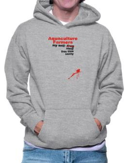 """ Aquaculture Farmers, my anti- drug, sleep, free time, sanity "" Hoodie"