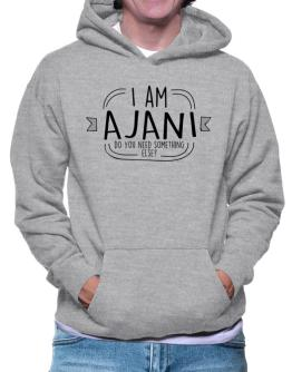 I am Ajani do you need something else? Hoodie
