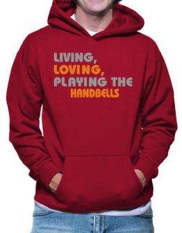 Living Loving Playing The Handbells Hoodie