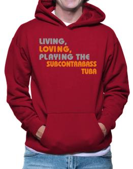 Living Loving Playing The Subcontrabass Tuba Hoodie