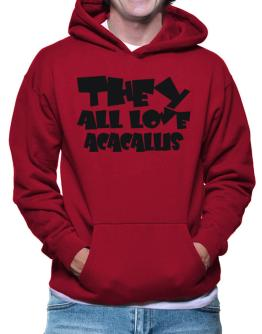 They All Love Acacallis Hoodie