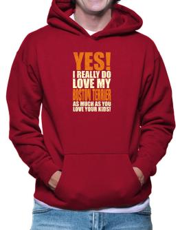 Yes! I Really Do Love My Boston Terrier Hoodie