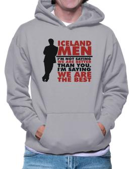 Iceland Men I'm Not Saying We're Better Than You. I Am Saying We Are The Best Hoodie