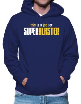 This Is A Job For Superalaster Hoodie